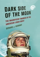Dark Side of the Moon: The Magnificent Madness of the American Lunar Quest