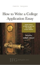 How to Write a College Application Essay: Expert Advice to Help You Get Into the College of Your Dreams by Tania Runyan