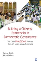 Building a Citizens' Partnership in Democratic Governance: The Delhi Bhagidari Process through Large-group Dynamics by George Koreth