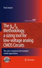 The gm/ID Methodology, a sizing tool for low-voltage analog CMOS Circuits: The semi-empirical and…