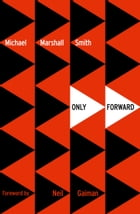 Only Forward (Voyager Classics) by Michael Marshall Smith