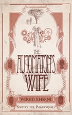 The Automaton's Wife by Vered Ehsani