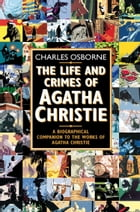 The Life and Crimes of Agatha Christie: A biographical companion to the works of Agatha Christie (Text Only) by Charles Osborne