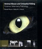 Animal Abuse and Unlawful Killing E-Book: Forensic veterinary pathology by Helen M. C. Munro, BVMS, MRCVS
