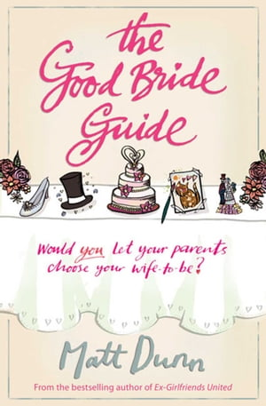 The Good Bride Guide: A wise and moving laugh-out-loud feel-good story by Matt Dunn