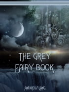The Grey Fairy Book (Illustrated) by Andrew Lang