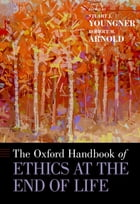 The Oxford Handbook of Ethics at the End of Life by Stuart J. Youngner