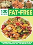 Over 100 Fat-Free Recipes: Calorie counted vegetarian and non- vegetarian delicacies for a slim…