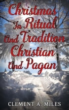 Christmas in Ritual and Tradition, Christian and Pagan de Clement A. Miles