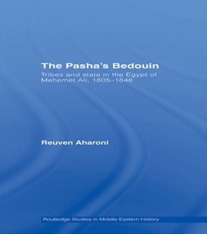 The Pasha's Bedouin Tribes and State in the Egypt of Mehemet Ali,  1805-1848