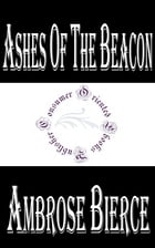 Ashes of the Beacon: An Historical Monograph Written in 4930 by Ambrose Bierce