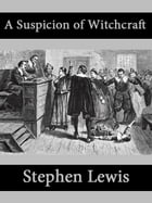 A Suspicion of Witchcraft by Stephen Lewis