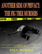 Another Side Of Privacy: The Fig Tree Murders by Paul Wolfle
