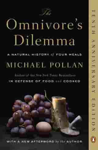 The Omnivore's Dilemma: A Natural History of Four Meals: A Natural History of Four Meals by Michael Pollan