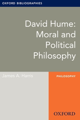 Book David Hume: Moral and Political Philosophy: Oxford Bibliographies Online Research Guide by James A. Harris