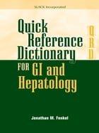 Quick Reference Dictionary for GI and Hepatology by Jonathan Fenkel