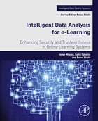 Intelligent Data Analysis for e-Learning: Enhancing Security and Trustworthiness in Online Learning Systems by Jorge Miguel