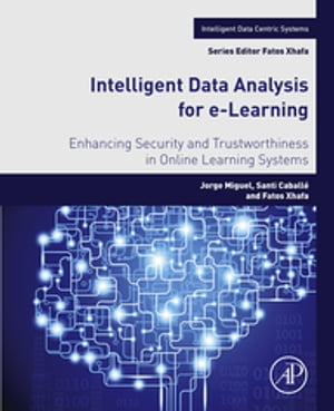 Intelligent Data Analysis for e-Learning Enhancing Security and Trustworthiness in Online Learning Systems