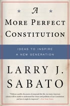 A More Perfect Constitution: Why the Constitution Must Be Revised: Ideas to Inspire a New…