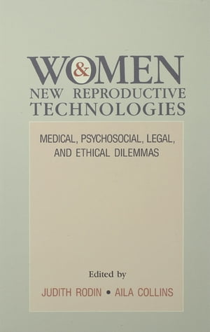 Women and New Reproductive Technologies Medical,  Psychosocial,  Legal,  and Ethical Dilemmas