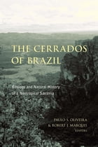 The Cerrados of Brazil: Ecology and Natural History of a Neotropical Savanna by Paulo S. Oliveira