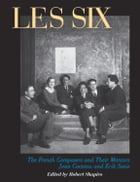 Les Six: The French Composers and Their Mentors Jean Cocteau and Erik Satie