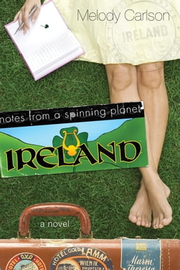 Book Notes from a Spinning Planet--Ireland by Melody Carlson