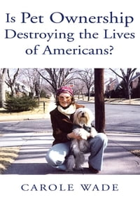 Is Pet Ownership Destroying the Lives of Americans?