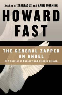 Book The General Zapped an Angel: New Stories of Fantasy and Science Fiction: New Stories of Fantasy and… by Howard Fast