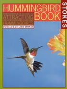 The Hummingbird Book: The Complete Guide to Attracting, Identifying,and Enjoying Hummingbirds by Donald Stokes