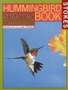 Book The Hummingbird Book: The Complete Guide to Attracting, Identifying,and Enjoying Hummingbirds by Donald Stokes