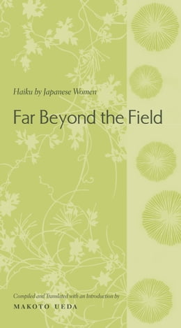 Book Far Beyond the Field: Haiku by Japanese Women by Makoto Ueda