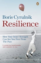 Resilience: How your inner strength can set you free from the past by Boris Cyrulnik