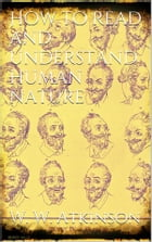 How to Read and Understand Human Nature by William Walker Atkinson