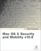 Apple Training Series: Mac OS X Security and Mobility v10.6: A Guide to Providing Secure Mobile Access to Intranet Services by Robert Kite Ph.D.