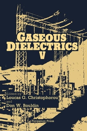 Gaseous Dielectrics: Proceedings of the Fifth International Symposium on Gaseous Dielectrics,  Knoxville,  Tennessee,  U.S.A.,  May 3-7,  1987