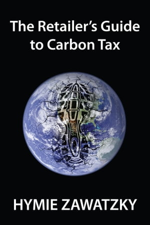 The Retailers Guide to Carbon Tax by Hymie Zawatzky
