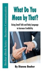 What Do You Mean by That?: Using Small Talk and Body Language to Increase Credibility