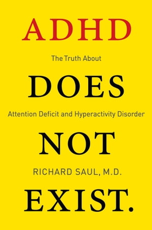 ADHD Does not Exist The Truth About Attention Deficit and Hyperactivity Disorder
