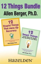 12 Stupid Things That Mess Up Recovery & 12 Smart Things to Do When the Booze an: Avoiding Relapse and Choosing Emotional Sobriety through Self-Awaren by Allen Berger, Ph. D.