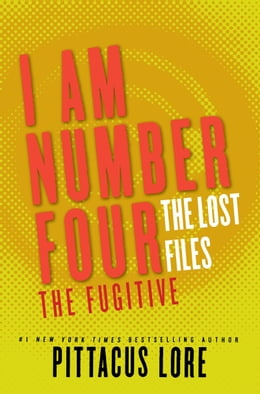 Book I Am Number Four: The Lost Files: The Fugitive by Pittacus Lore