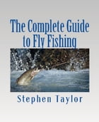 The Complete Guide to Fly Fishing by Stephen Taylor