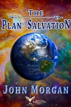 The Plan of Salvation by John Morgan