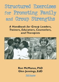 Structured Exercises for Promoting Family and Group Strengths: A Handbook for Group Leaders…