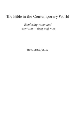 Book The Bible in the Contemporary World: Exploring texts and contexts - then and now by Richard Bauckham