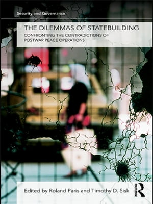 The Dilemmas of Statebuilding Confronting the contradictions of postwar peace operations