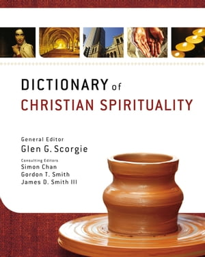 Dictionary of Christian Spirituality by Glen G. Scorgie
