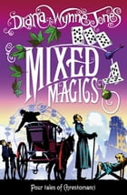 Mixed Magics (The Chrestomanci Series, Book 5) by Diana Wynne Jones