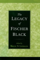 The Legacy of Fischer Black by Bruce N. Lehmann