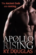 Apollo Rising: The Ancient Gods are coming by Ky Douglas